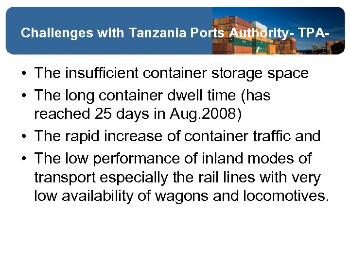 Challenges with Tanzania Ports Authority- TPA- • The insufficient container storage space • The
