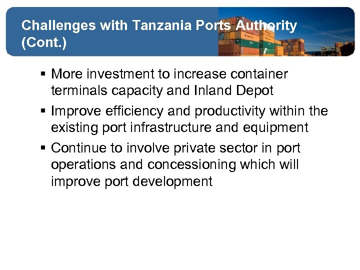 Challenges with Tanzania Ports Authority (Cont. ) § More investment to increase container terminals