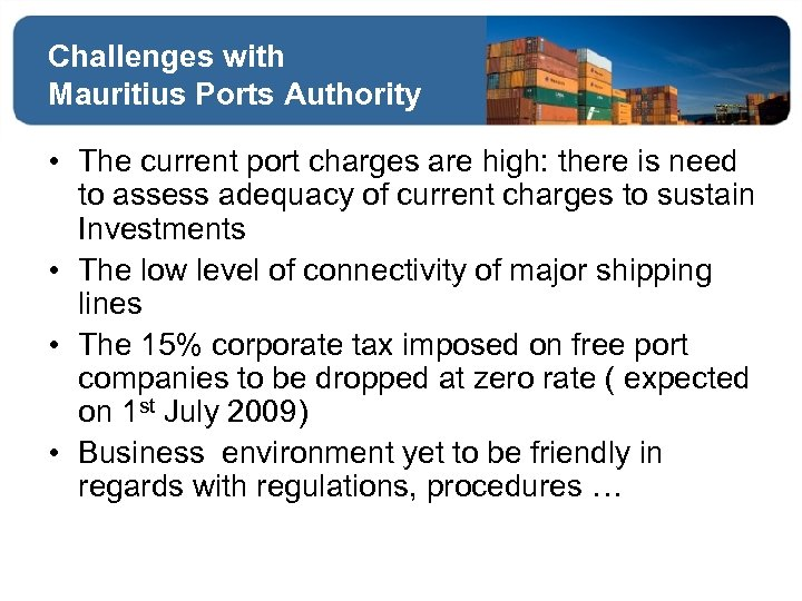 Challenges with Mauritius Ports Authority • The current port charges are high: there is