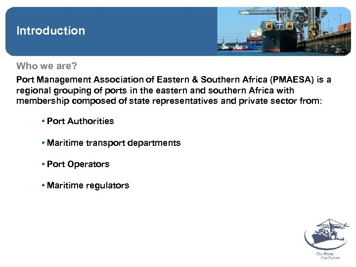 Introduction Who we are? Port Management Association of Eastern & Southern Africa (PMAESA) is