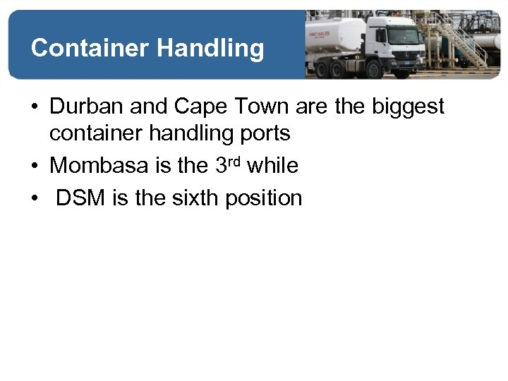 Container Handling • Durban and Cape Town are the biggest container handling ports •