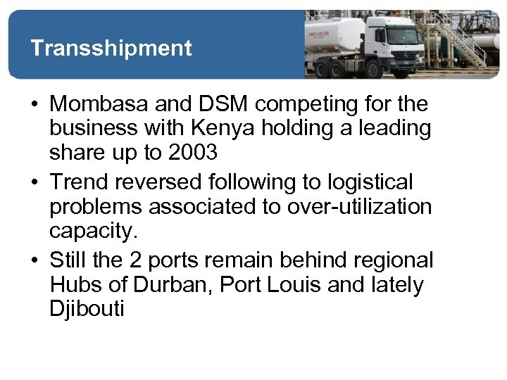 Transshipment • Mombasa and DSM competing for the business with Kenya holding a leading