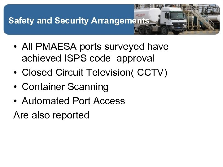 Safety and Security Arrangements • All PMAESA ports surveyed have achieved ISPS code approval