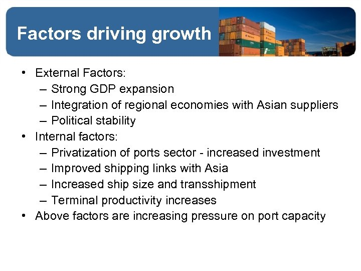 Factors driving growth • External Factors: – Strong GDP expansion – Integration of regional