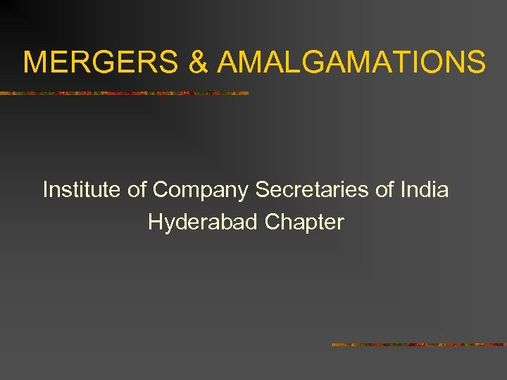 MERGERS & AMALGAMATIONS Institute of Company Secretaries of India Hyderabad Chapter