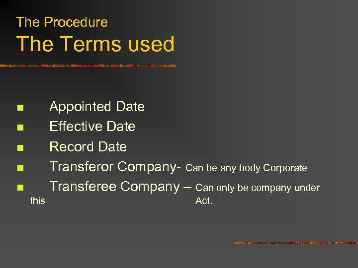 The Procedure The Terms used Appointed Date Effective Date Record Date Transferor Company- Can