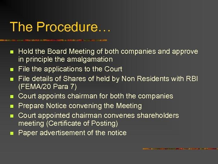 The Procedure… n n n n Hold the Board Meeting of both companies and