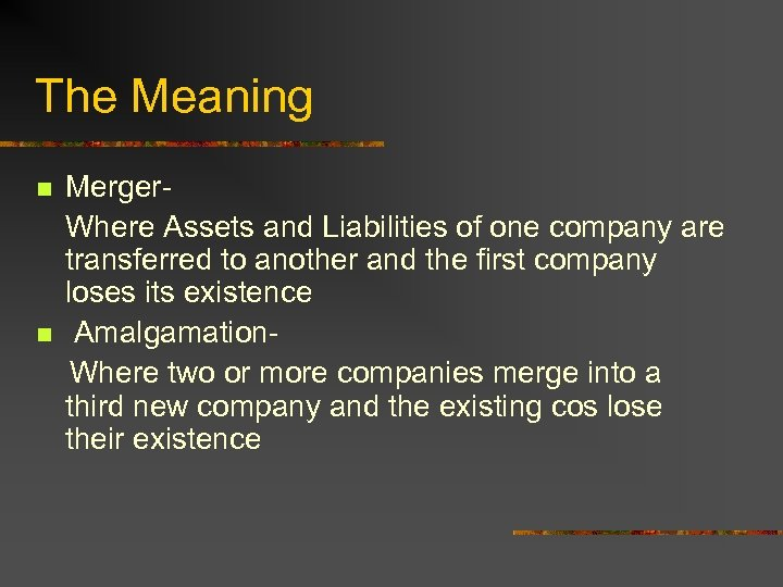 The Meaning n n Merger. Where Assets and Liabilities of one company are transferred