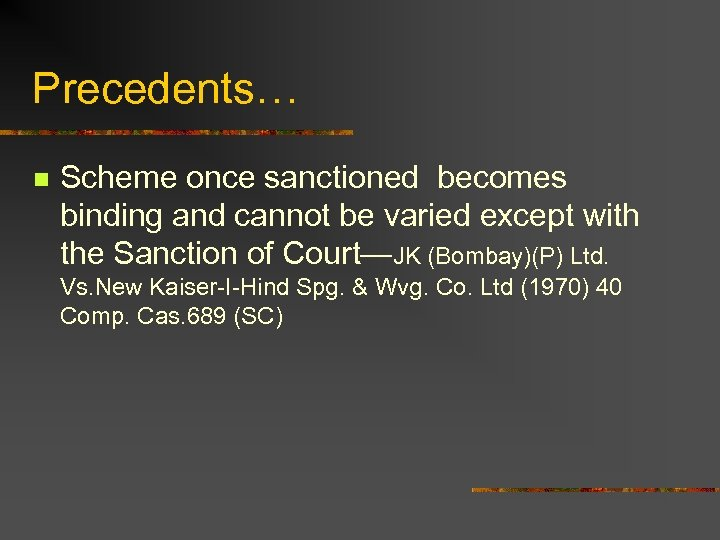 Precedents… n Scheme once sanctioned becomes binding and cannot be varied except with the