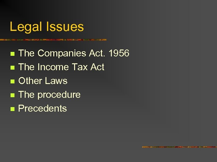 Legal Issues n n n The Companies Act. 1956 The Income Tax Act Other