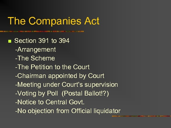 The Companies Act n Section 391 to 394 -Arrangement -The Scheme -The Petition to