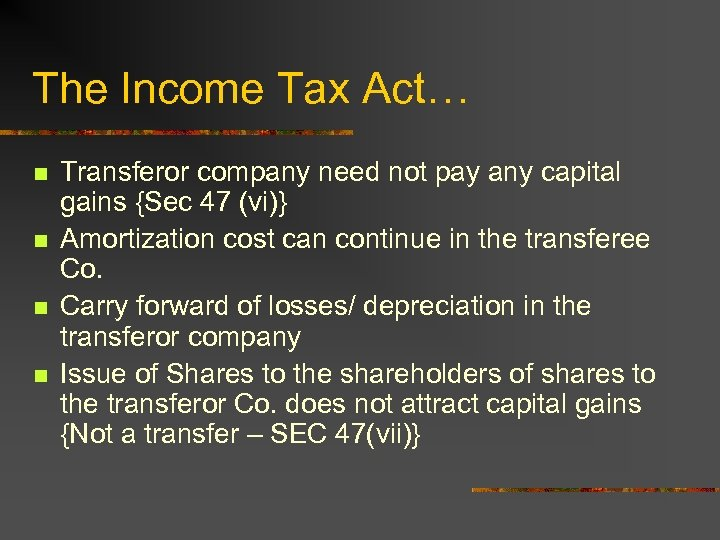 The Income Tax Act… n n Transferor company need not pay any capital gains
