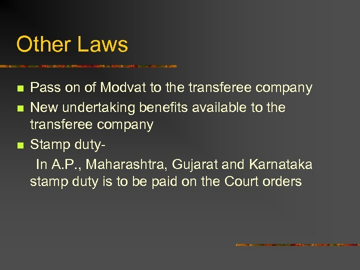 Other Laws n n n Pass on of Modvat to the transferee company New