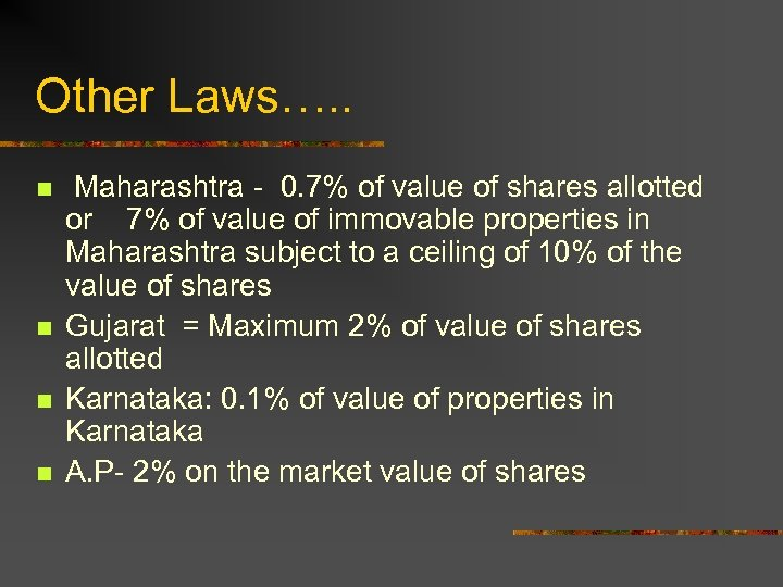 Other Laws…. . n n Maharashtra - 0. 7% of value of shares allotted
