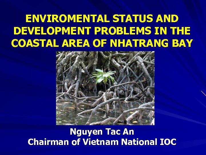 ENVIROMENTAL STATUS AND DEVELOPMENT PROBLEMS IN THE COASTAL AREA OF NHATRANG BAY Nguyen Tac