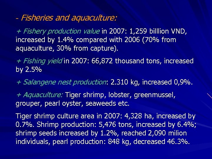 - Fisheries and aquaculture: + Fishery production value in 2007: 1, 259 billlion VND,