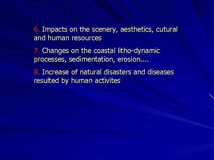 6. Impacts on the scenery, aesthetics, cutural and human resources 7. Changes on the