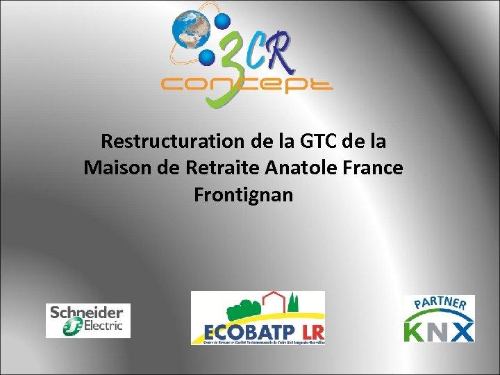 Restructuration de la GTC de la Maison de Retraite Anatole France Frontignan