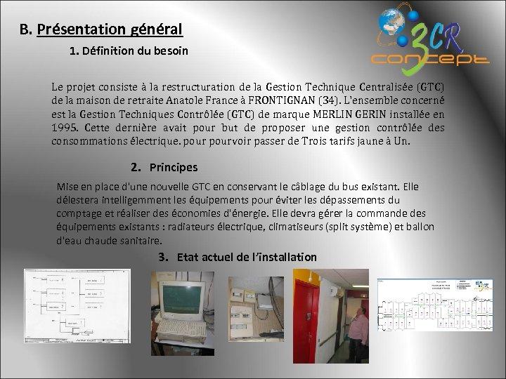 B. Présentation général 1. Définition du besoin Le projet consiste à la restructuration de