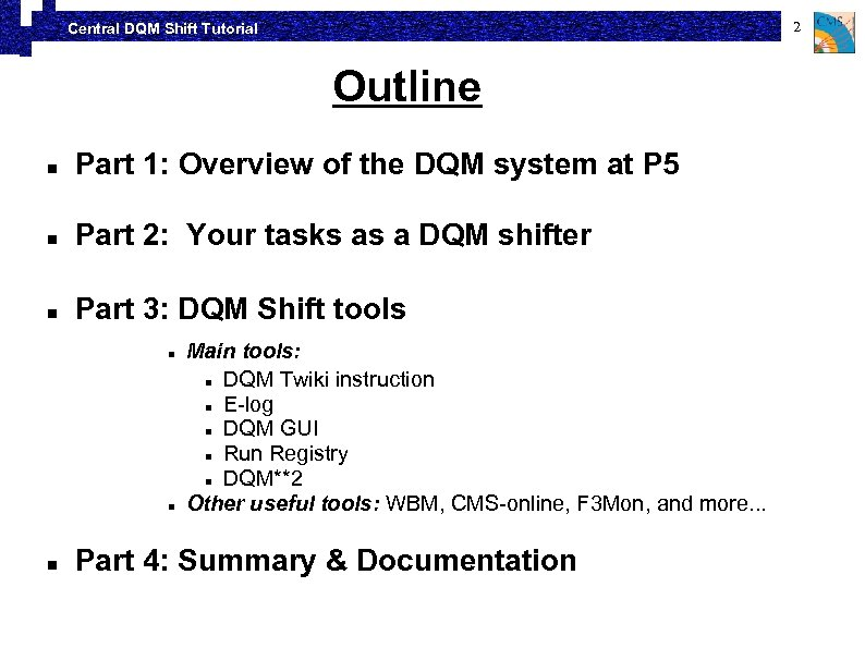 2 Central DQM Shift Tutorial Outline Part 1: Overview of the DQM system at