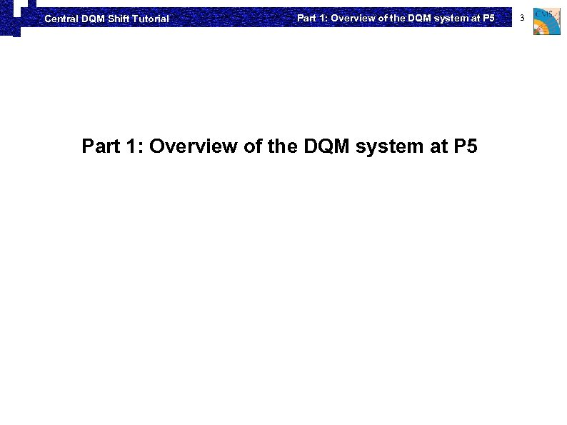 Central DQM Shift Tutorial Part 1: Overview of the DQM system at P 5
