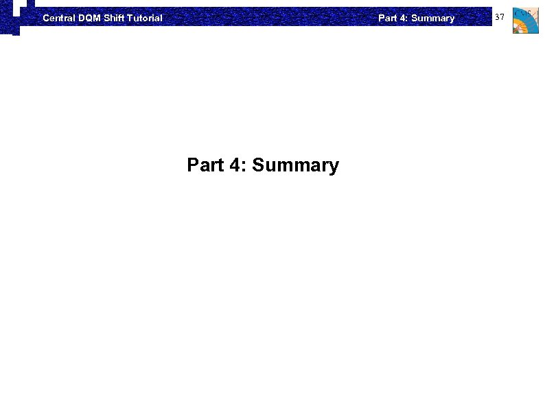 Part 4: Summary Central DQM Shift Tutorial Part 4: Summary 37