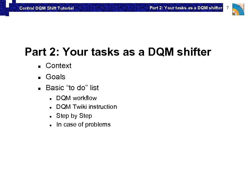 Central DQM Shift Tutorial Part 2: Your tasks as a DQM shifter 7 Part