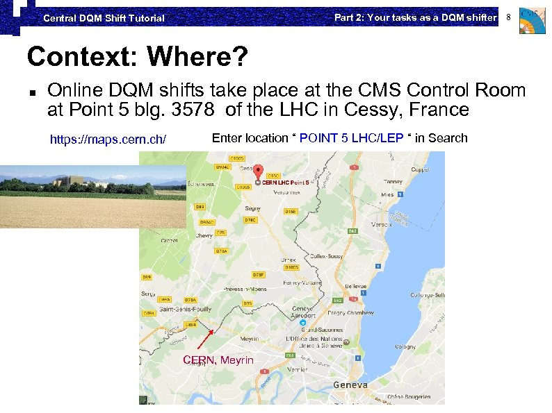 Part 2: Your tasks as a DQM shifter 8 Central DQM Shift Tutorial Context: