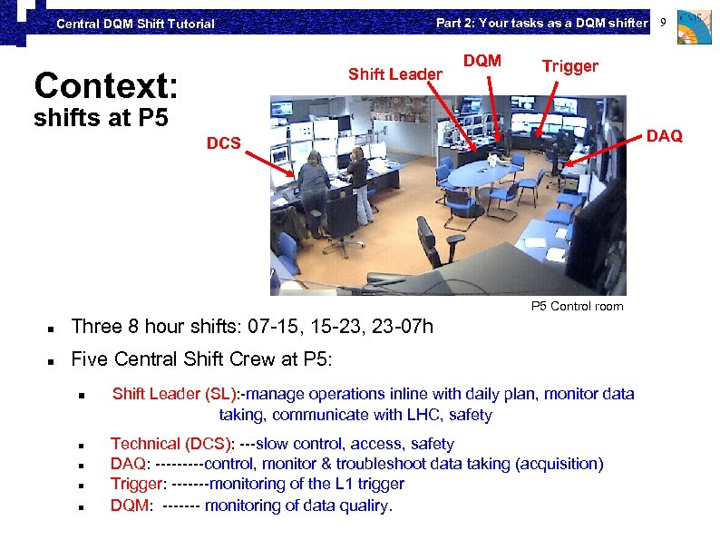 Part 2: Your tasks as a DQM shifter 9 Central DQM Shift Tutorial Shift