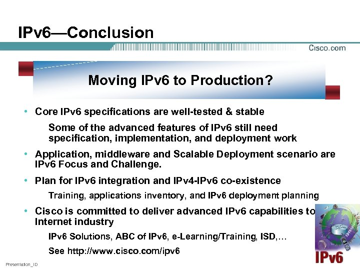 IPv 6—Conclusion Moving IPv 6 to Production? • Core IPv 6 specifications are well-tested