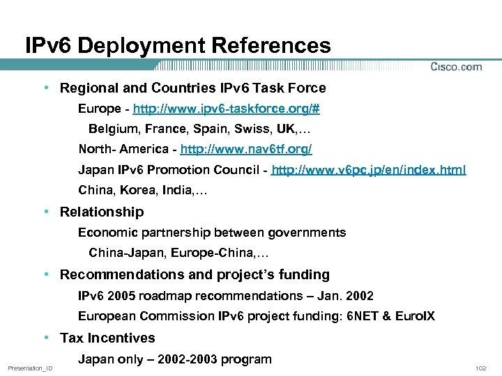 IPv 6 Deployment References • Regional and Countries IPv 6 Task Force Europe -