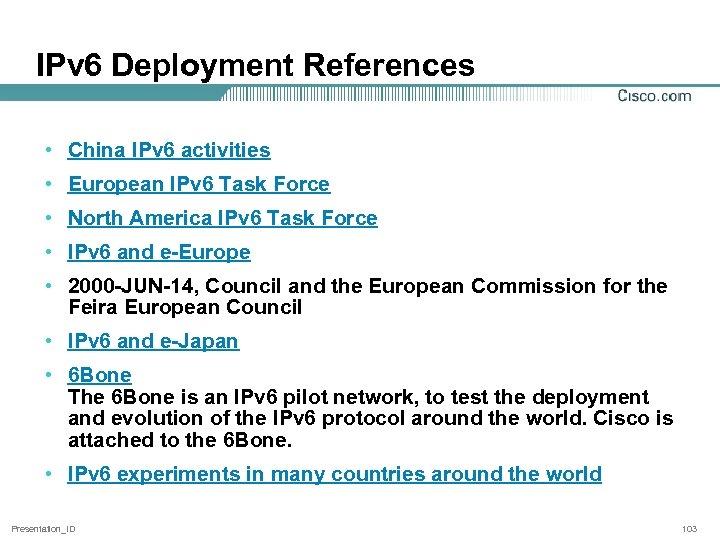 IPv 6 Deployment References • China IPv 6 activities • European IPv 6 Task