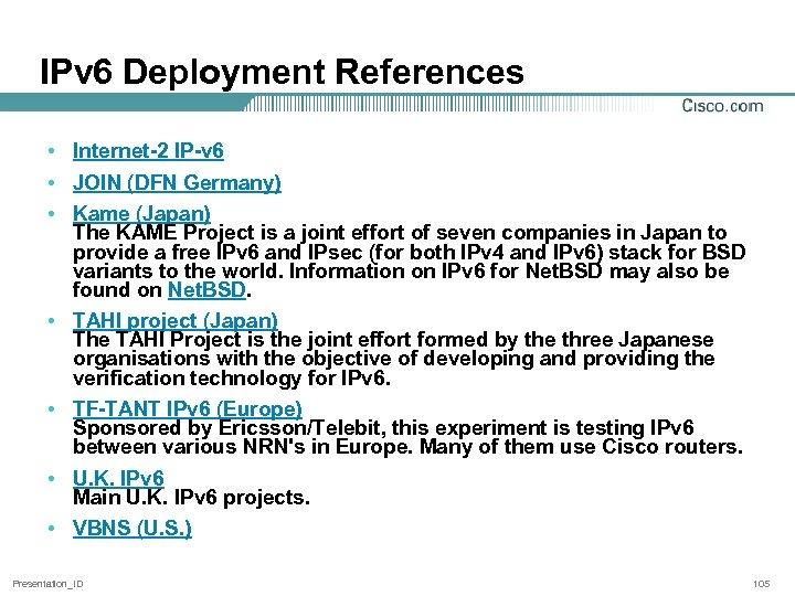 IPv 6 Deployment References • Internet-2 IP-v 6 • JOIN (DFN Germany) • Kame