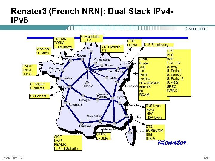 Renater 3 (French NRN): Dual Stack IPv 4 IPv 6 Presentation_ID 108
