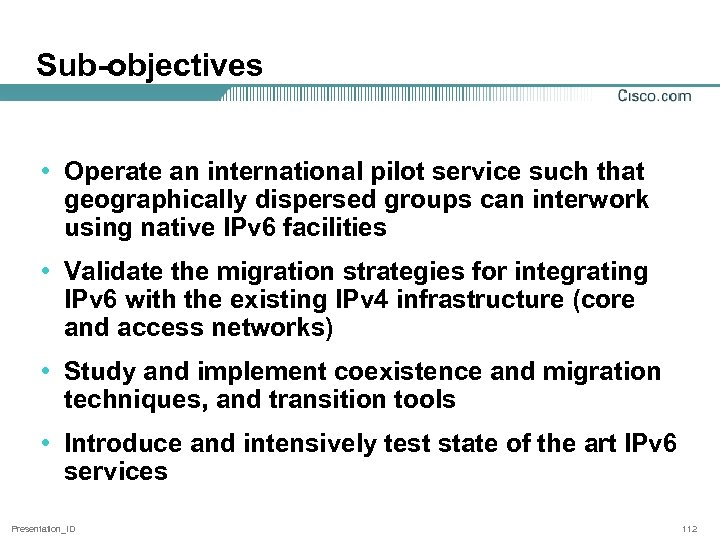 Sub-objectives • Operate an international pilot service such that geographically dispersed groups can interwork