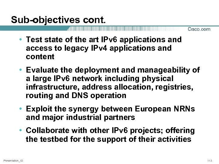 Sub-objectives cont. • Test state of the art IPv 6 applications and access to