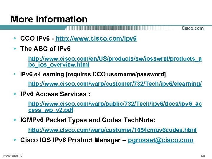 More Information • CCO IPv 6 - http: //www. cisco. com/ipv 6 • The
