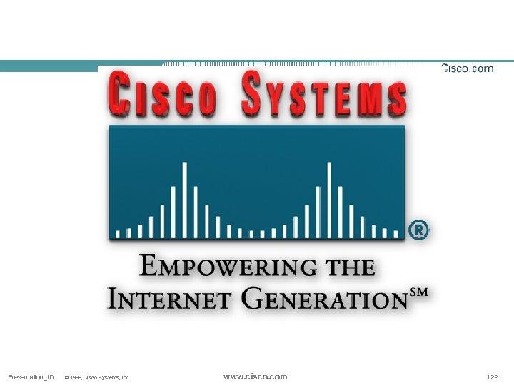 Presentation_ID © 1999, Cisco Systems, Inc. www. cisco. com 122