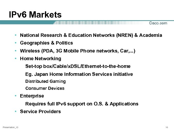 IPv 6 Markets • National Research & Education Networks (NREN) & Academia • Geographies