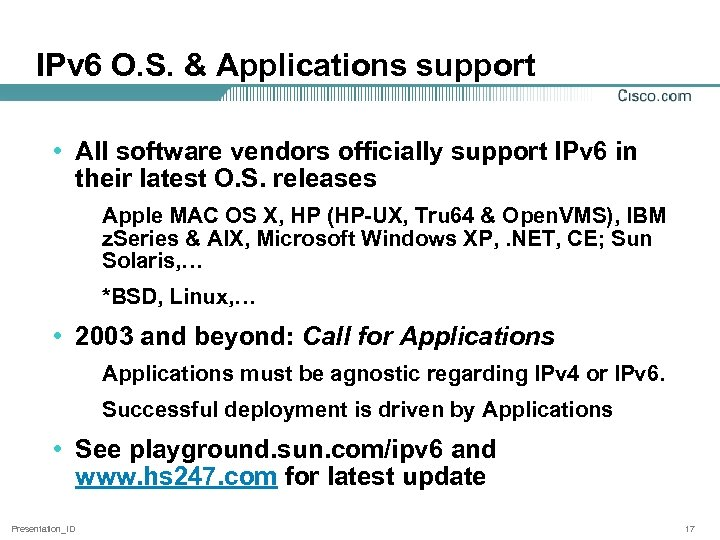 IPv 6 O. S. & Applications support • All software vendors officially support IPv