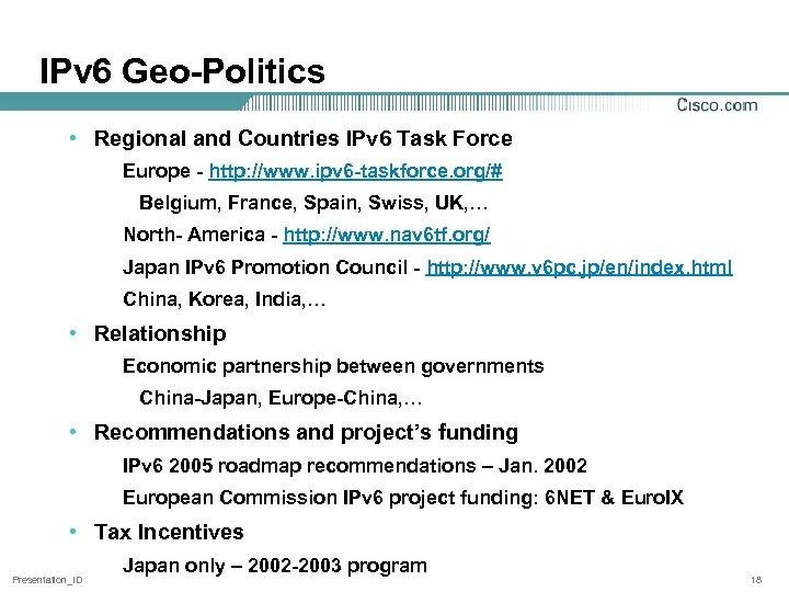 IPv 6 Geo-Politics • Regional and Countries IPv 6 Task Force Europe - http: