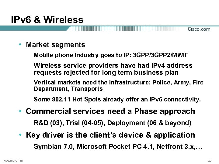 IPv 6 & Wireless • Market segments Mobile phone industry goes to IP: 3