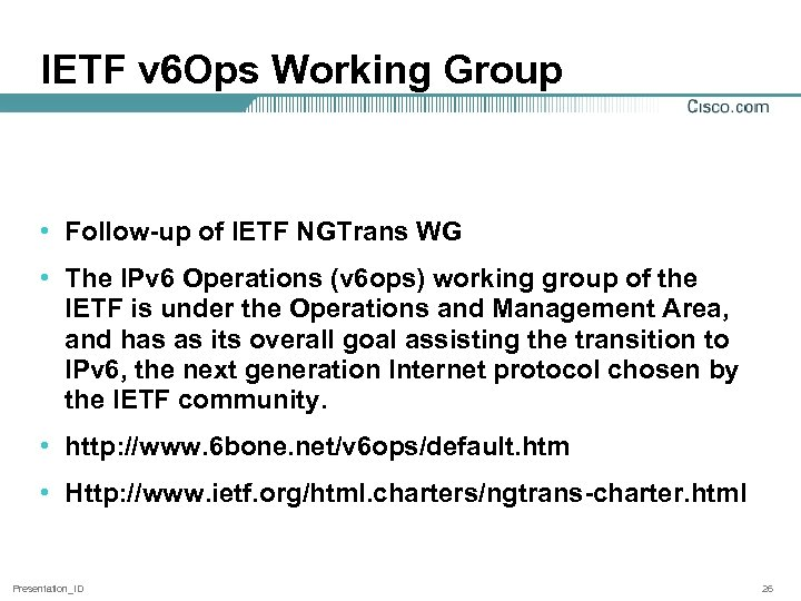 IETF v 6 Ops Working Group • Follow-up of IETF NGTrans WG • The