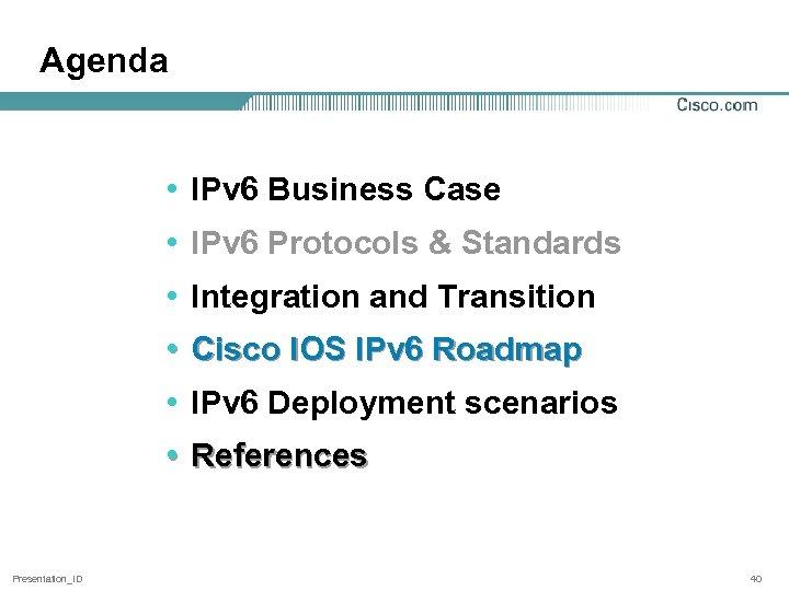 Agenda • IPv 6 Business Case • IPv 6 Protocols & Standards • Integration