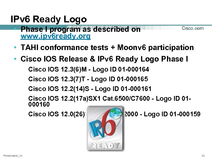 IPv 6 Ready Logo • Phase I program as described on www. ipv 6