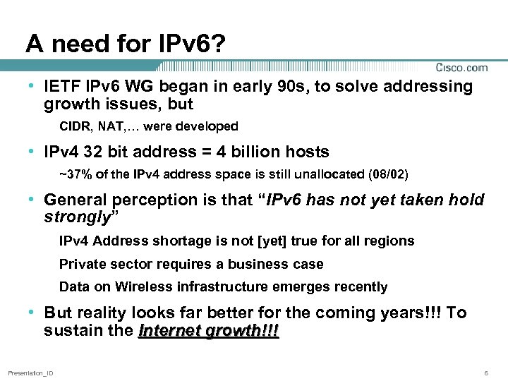 A need for IPv 6? • IETF IPv 6 WG began in early 90