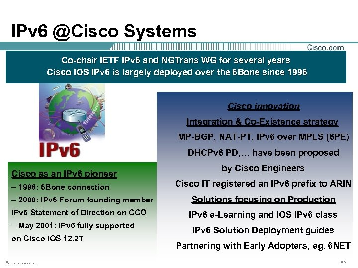 IPv 6 @Cisco Systems Co-chair IETF IPv 6 and NGTrans WG for several years