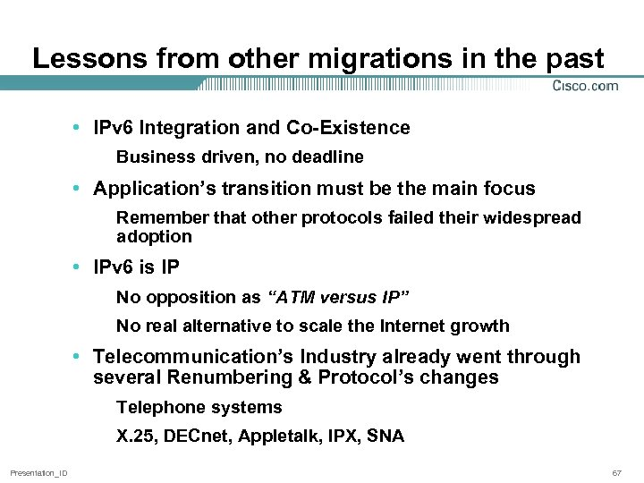 Lessons from other migrations in the past • IPv 6 Integration and Co-Existence Business