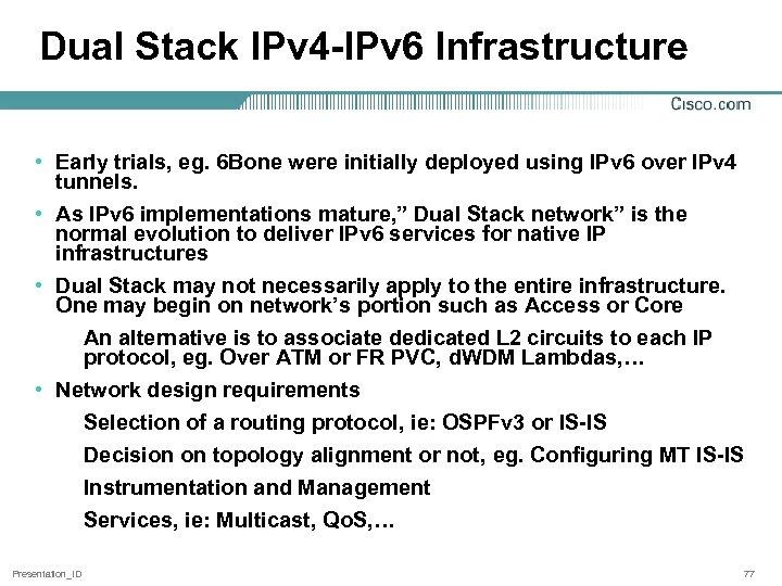 Dual Stack IPv 4 -IPv 6 Infrastructure • Early trials, eg. 6 Bone were