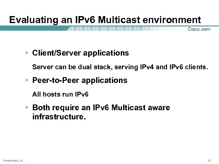 Evaluating an IPv 6 Multicast environment • Client/Server applications Server can be dual stack,